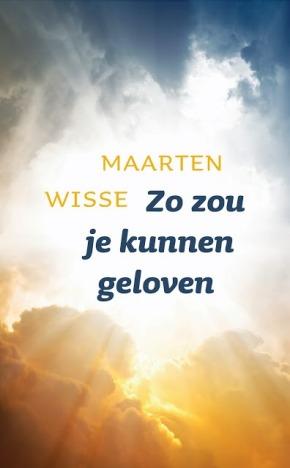 Zo zou je kunnen geloven: Nieuw boek van MaartenWisse